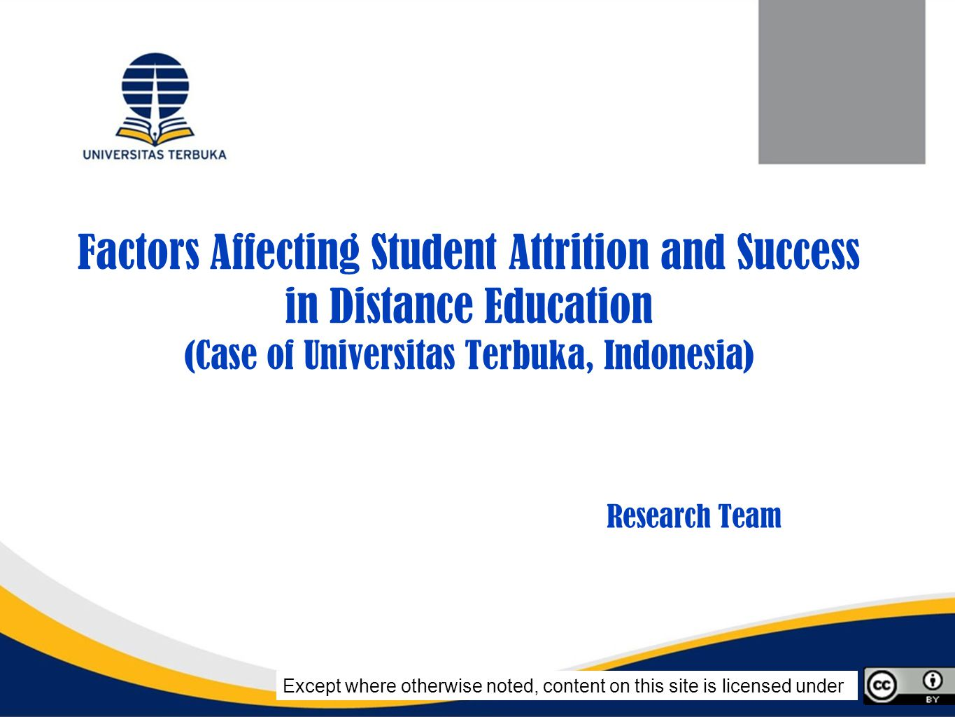 Factors Affecting Student Attrition and Success in Distance Education (Case of Universitas Terbuka, Indonesia) Research Team Except where otherwise noted, content on this site is licensed under
