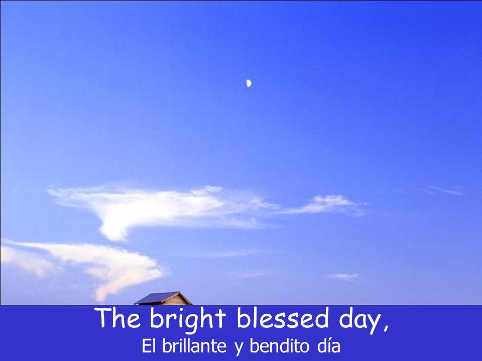 The bright blessed day, El brillante y bendito día