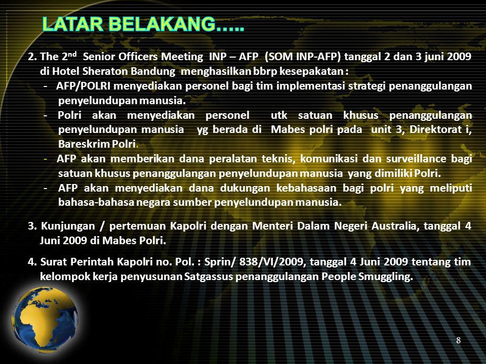 8 2. The 2 nd Senior Officers Meeting INP – AFP (SOM INP-AFP) tanggal 2 dan 3 juni 2009 di Hotel Sheraton Bandung menghasilkan bbrp kesepakatan : - AF