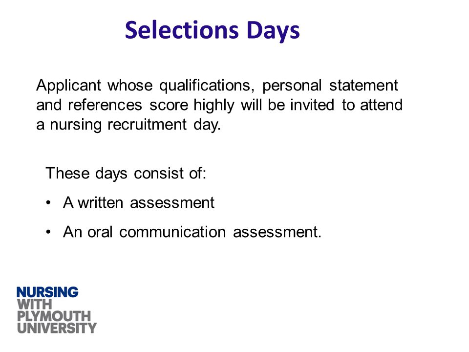Selections Days Applicant whose qualifications, personal statement and references score highly will be invited to attend a nursing recruitment day. Th
