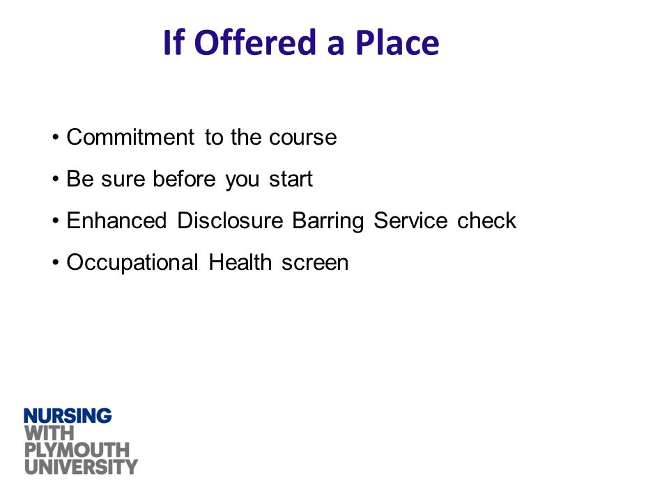If Offered a Place Commitment to the course Be sure before you start Enhanced Disclosure Barring Service check Occupational Health screen