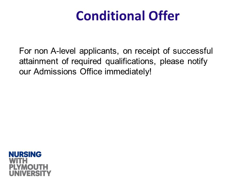Conditional Offer For non A-level applicants, on receipt of successful attainment of required qualifications, please notify our Admissions Office imme