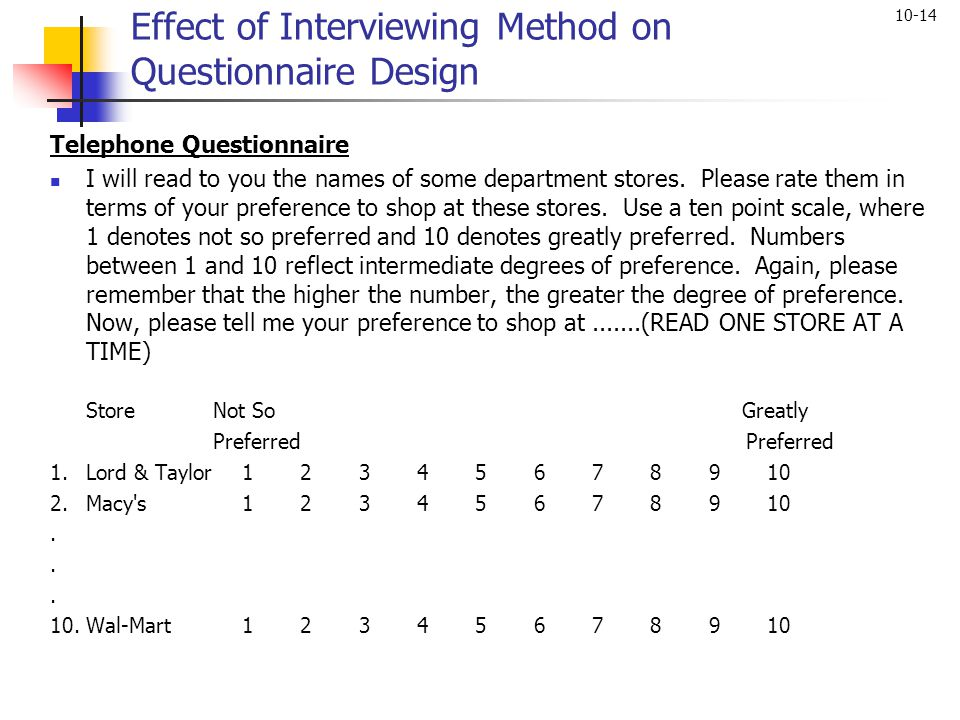 10-14 Effect of Interviewing Method on Questionnaire Design Telephone Questionnaire I will read to you the names of some department stores. Please rat