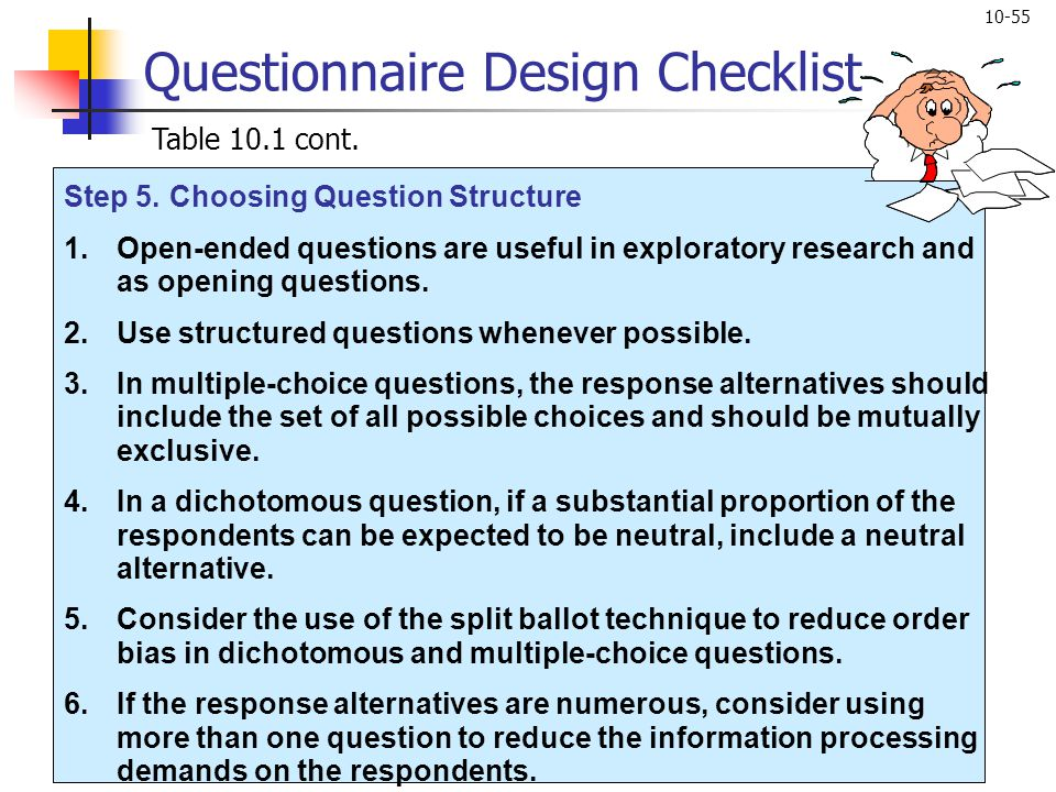 10-55 Step 5.Choosing Question Structure 1.Open-ended questions are useful in exploratory research and as opening questions. 2.Use structured question