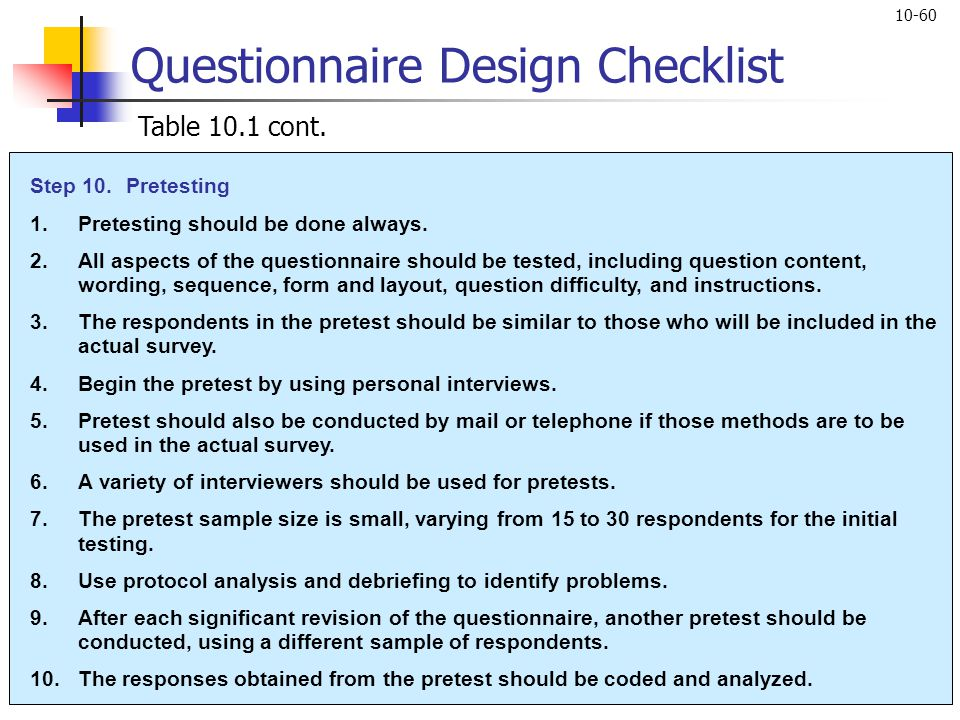 10-60 Step 10.Pretesting 1.Pretesting should be done always. 2.All aspects of the questionnaire should be tested, including question content, wording,
