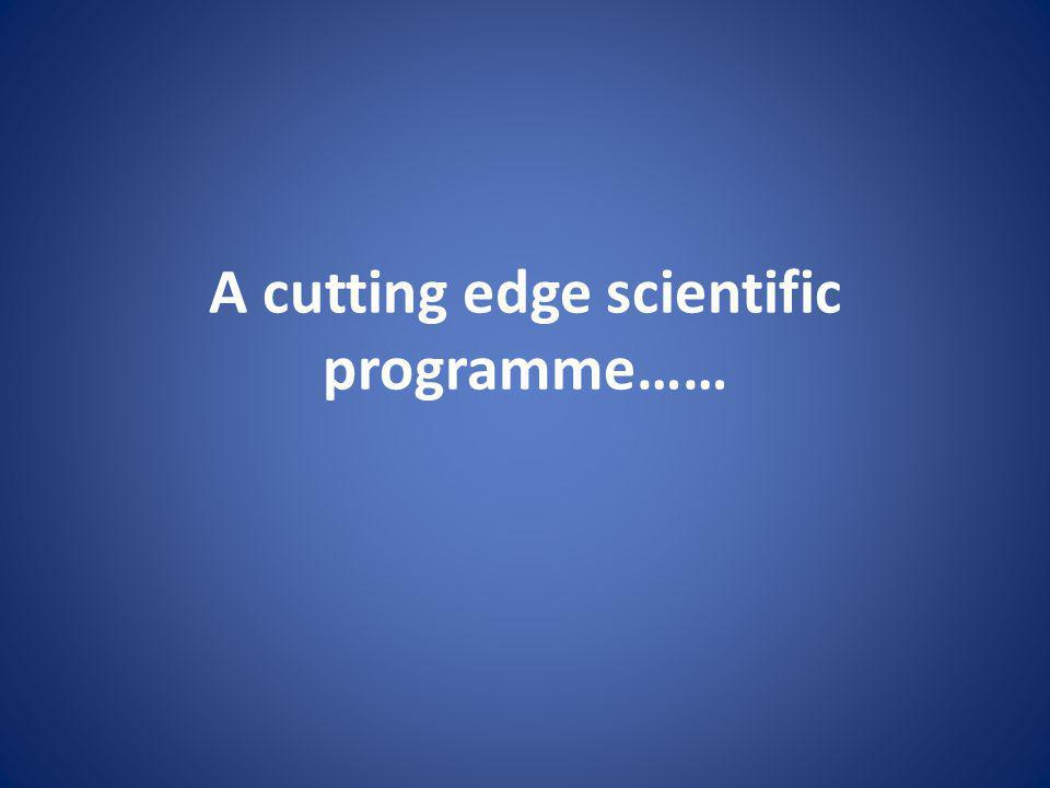 A cutting edge scientific programme……
