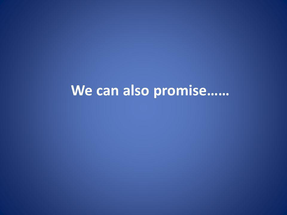We can also promise……