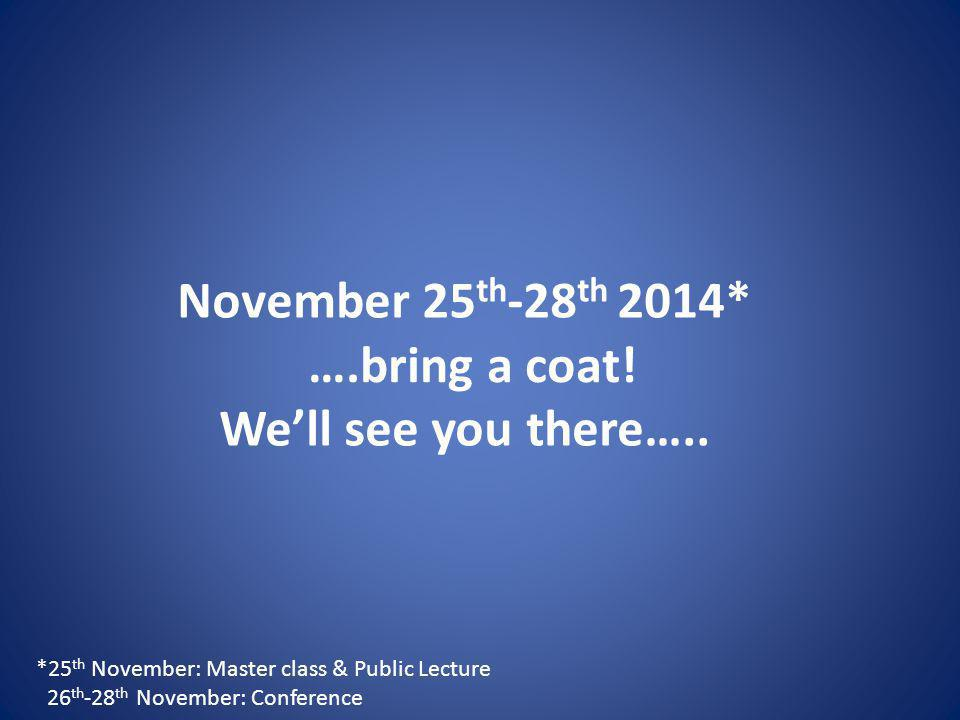 November 25 th -28 th 2014* We'll see you there…..