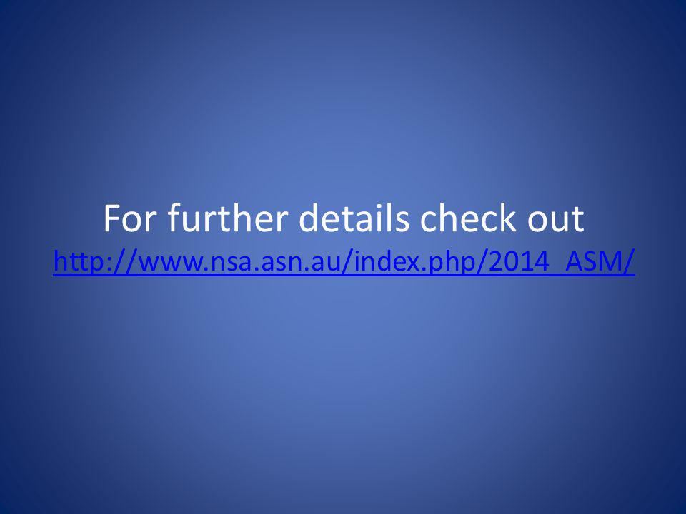 For further details check out http://www.nsa.asn.au/index.php/2014_ASM/ http://www.nsa.asn.au/index.php/2014_ASM/