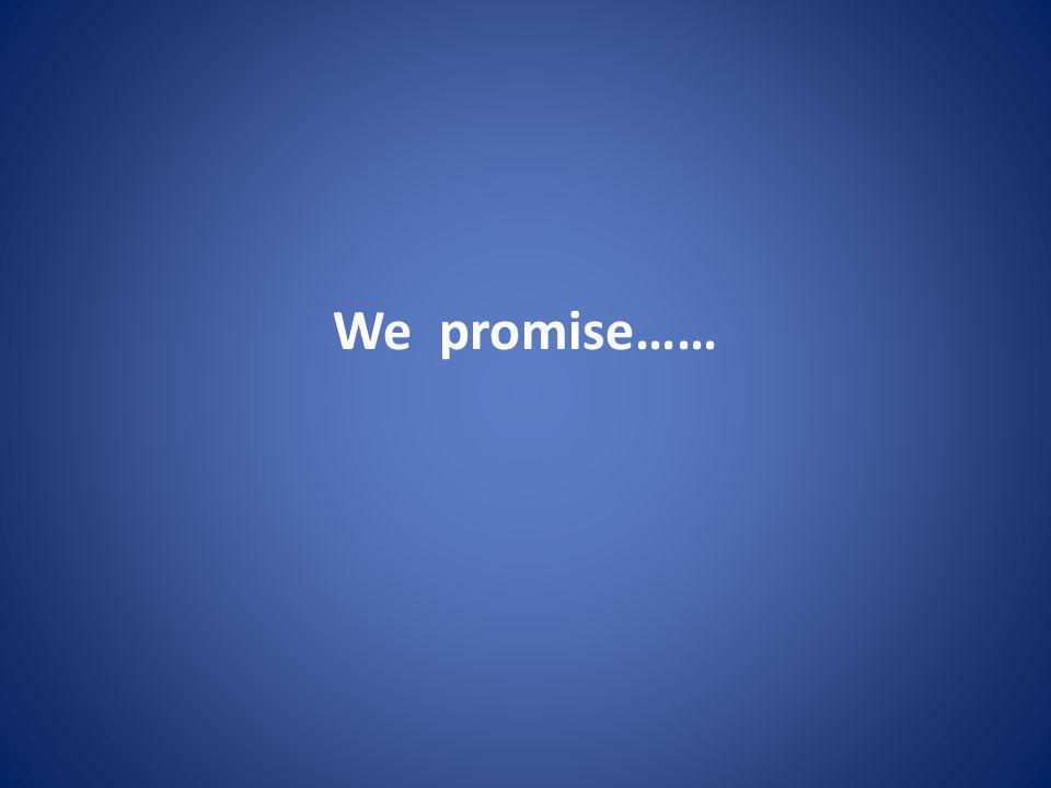 We promise……