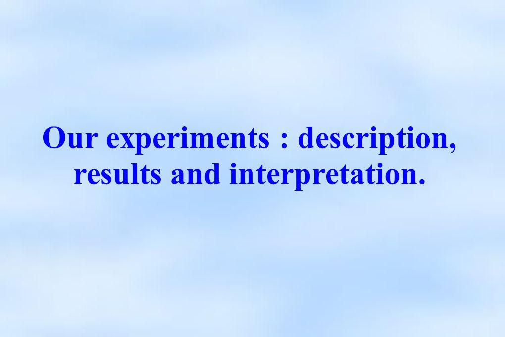 Our experiments : description, results and interpretation.