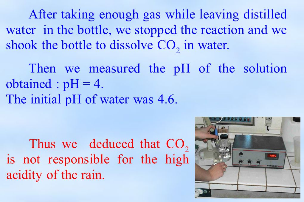 After taking enough gas while leaving distilled water in the bottle, we stopped the reaction and we shook the bottle to dissolve CO 2 in water.