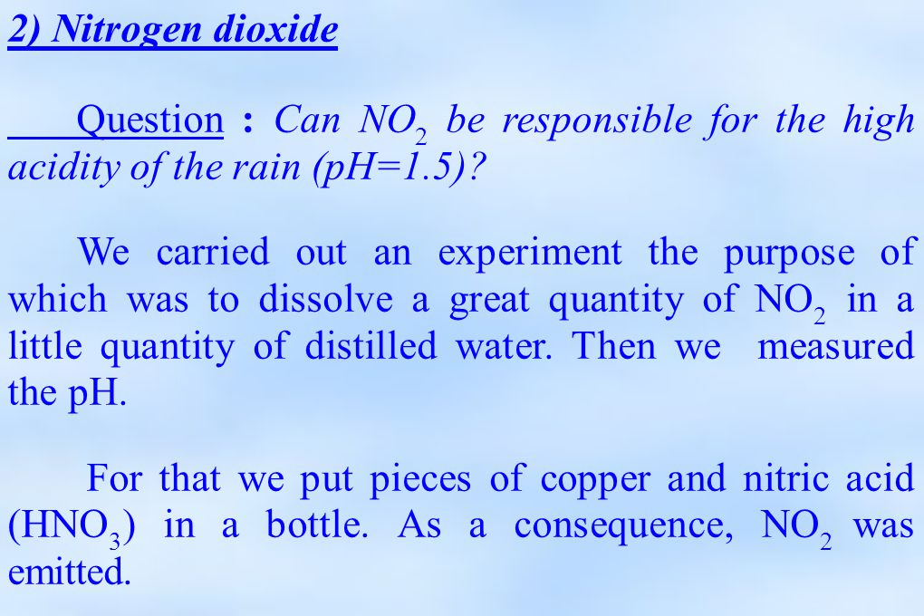 2) Nitrogen dioxide Question : Can NO 2 be responsible for the high acidity of the rain (pH=1.5).