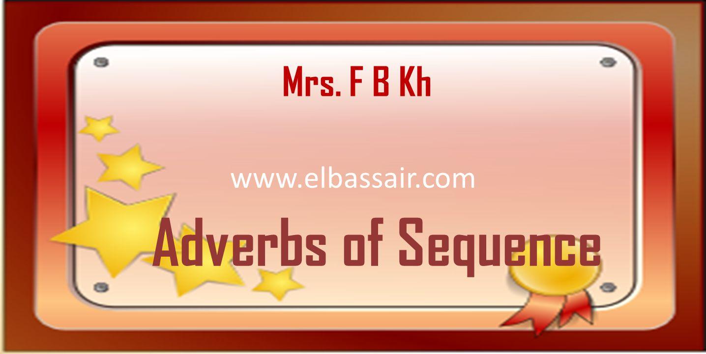www.elbassair.com Adverbs of Sequence Mrs. F B Kh