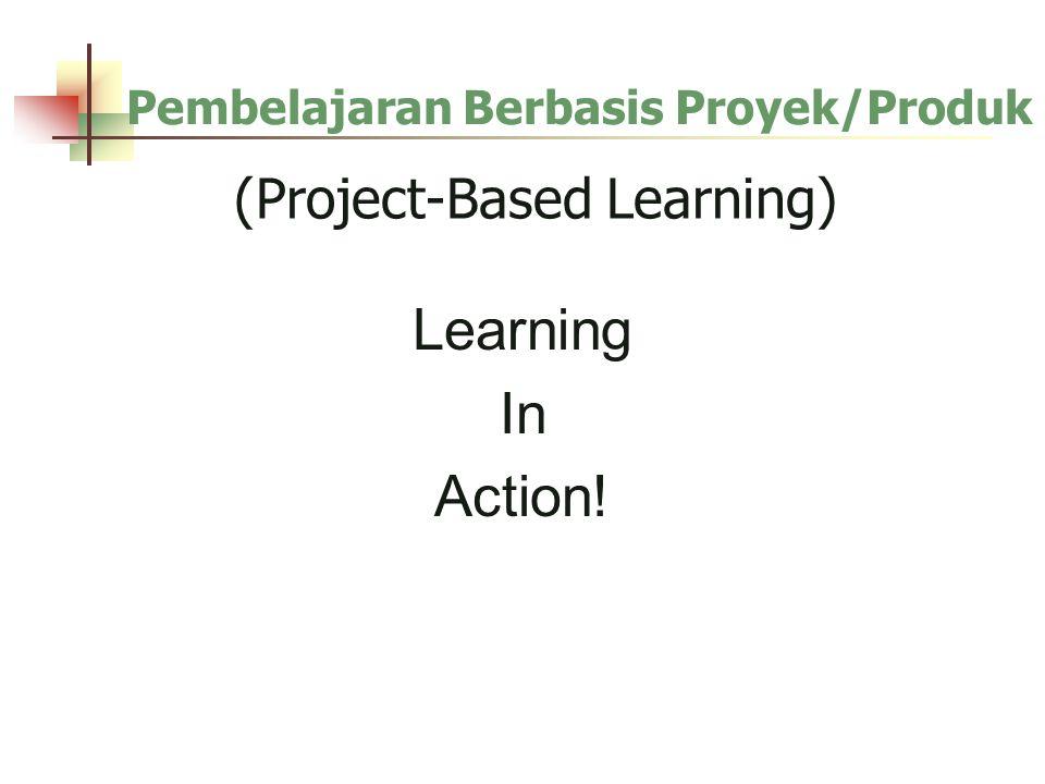 (Project-Based Learning) Learning In Action! Pembelajaran Berbasis Proyek/Produk