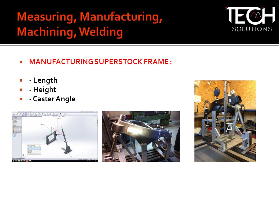  MANUFACTURING SUPERSTOCK FRAME :  - Length  - Height  - Caster Angle