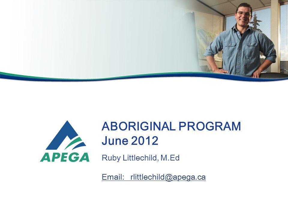 ABORIGINAL PROGRAM June 2012 Ruby Littlechild, M.Ed Email:rlittlechild@apega.ca