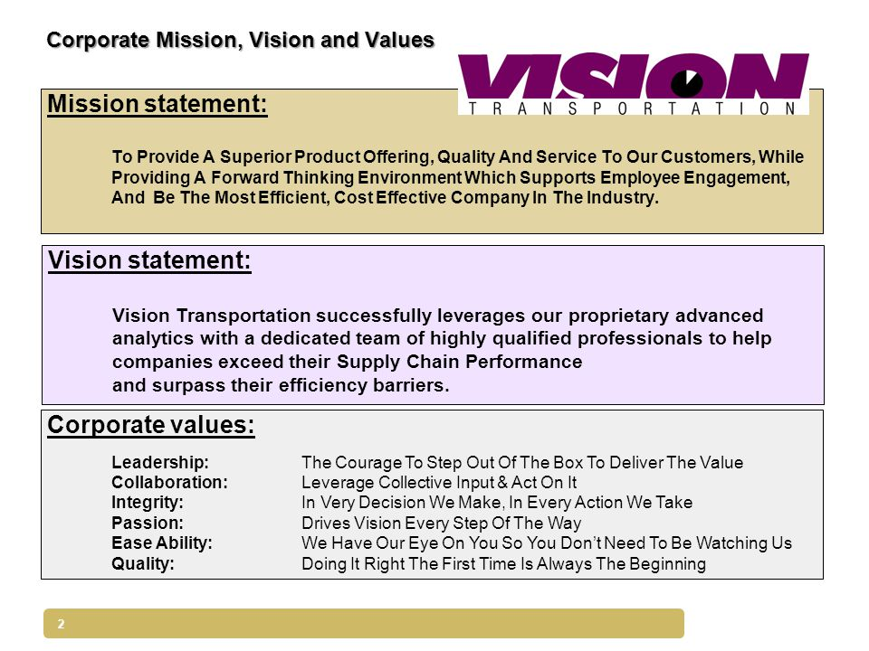 2 Corporate Mission, Vision and Values Mission statement: To Provide A Superior Product Offering, Quality And Service To Our Customers, While Providin