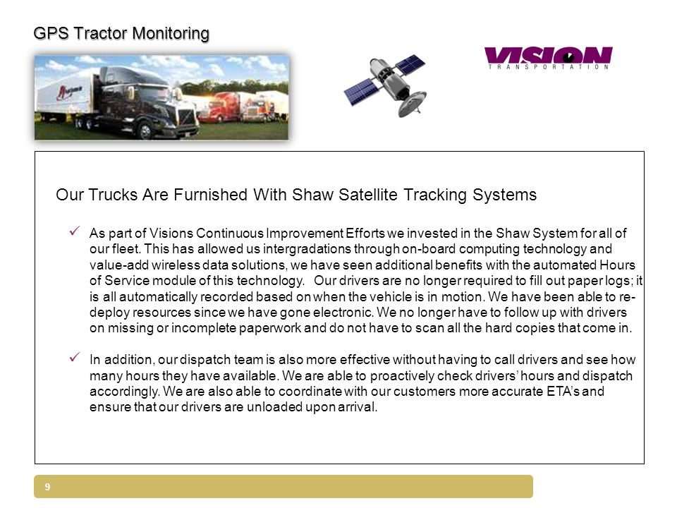 9 GPS Tractor Monitoring Our Trucks Are Furnished With Shaw Satellite Tracking Systems As part of Visions Continuous Improvement Efforts we invested i