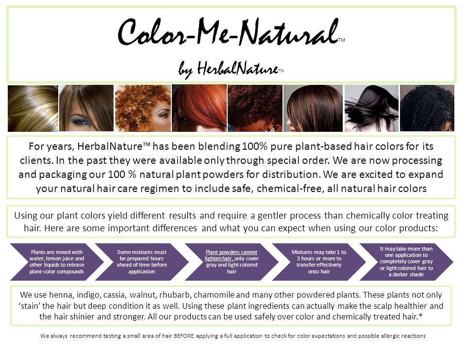 Color-Me-Natural  by HerbalNature  For years, HerbalNature™ has been blending 100% pure plant-based hair colors for its clients.