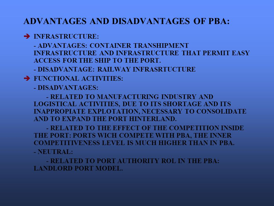 ADVANTAGES AND DISADVANTAGES OF PBA:  INFRASTRUCTURE: - ADVANTAGES: CONTAINER TRANSHIPMENT INFRASTRUCTURE AND INFRASTRUCTURE THAT PERMIT EASY ACCESS FOR THE SHIP TO THE PORT.