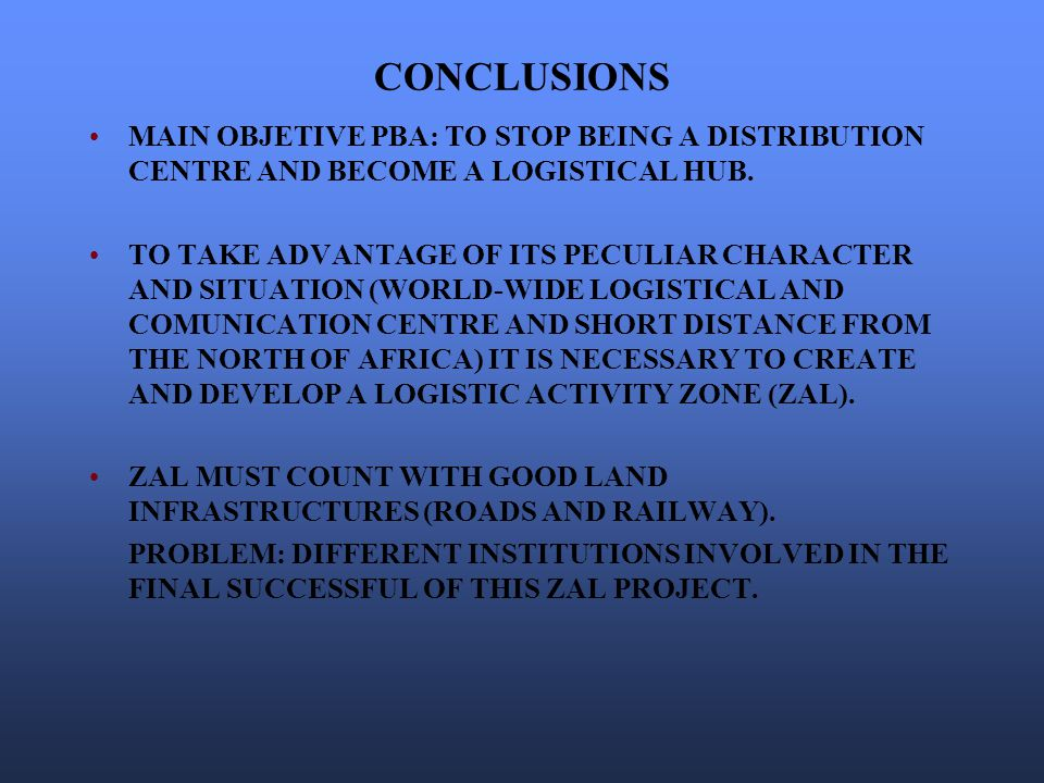 CONCLUSIONS MAIN OBJETIVE PBA: TO STOP BEING A DISTRIBUTION CENTRE AND BECOME A LOGISTICAL HUB.