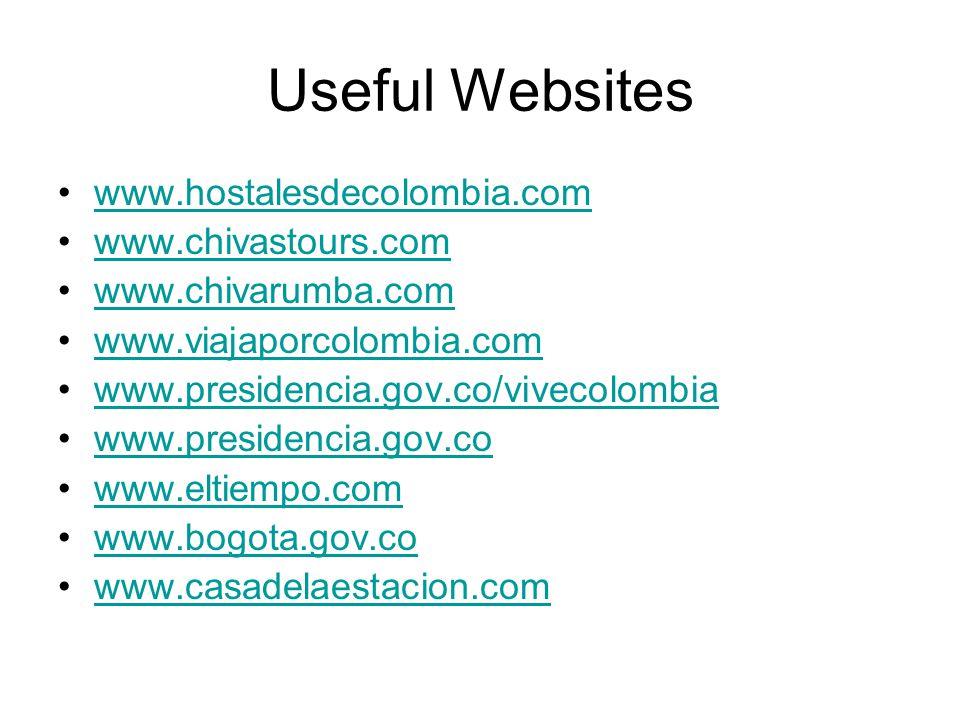 Useful Websites www.hostalesdecolombia.com www.chivastours.com www.chivarumba.com www.viajaporcolombia.com www.presidencia.gov.co/vivecolombia www.presidencia.gov.co www.eltiempo.com www.bogota.gov.co www.casadelaestacion.com