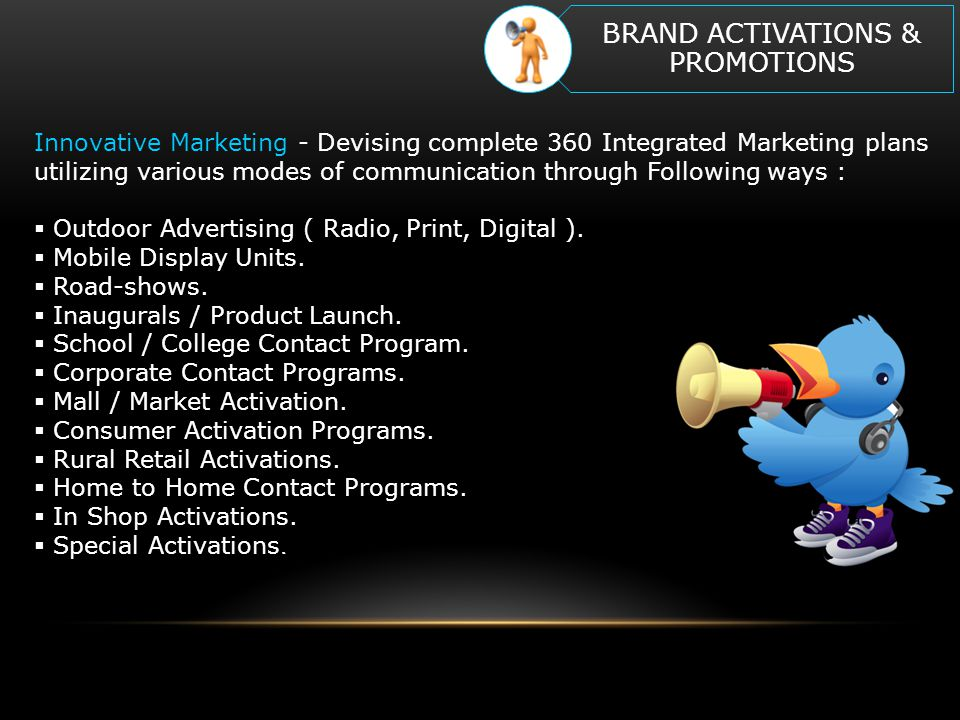 Innovative Marketing - Devising complete 360 Integrated Marketing plans utilizing various modes of communication through Following ways :  Outdoor Advertising ( Radio, Print, Digital ).