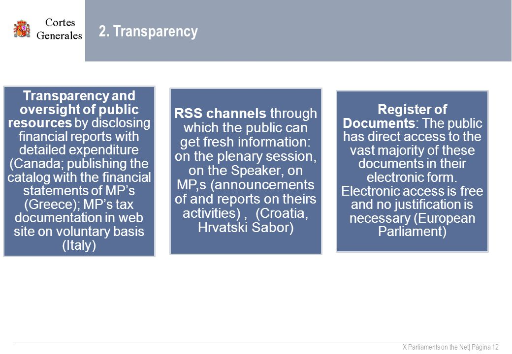 X Parliaments on the Net| Página 12 2. Transparency Transparency and oversight of public resources by disclosing financial reports with detailed expen
