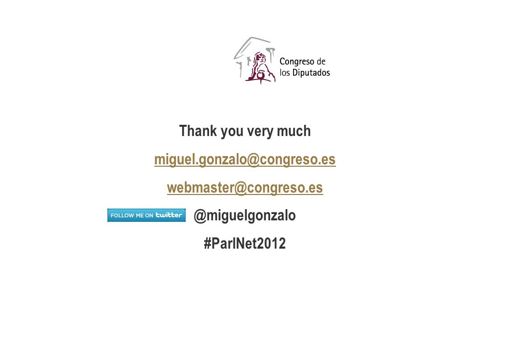 X Parliaments on the Net| Página 18 Thank you very much miguel.gonzalo@congreso.es webmaster@congreso.es @miguelgonzalo #ParlNet2012