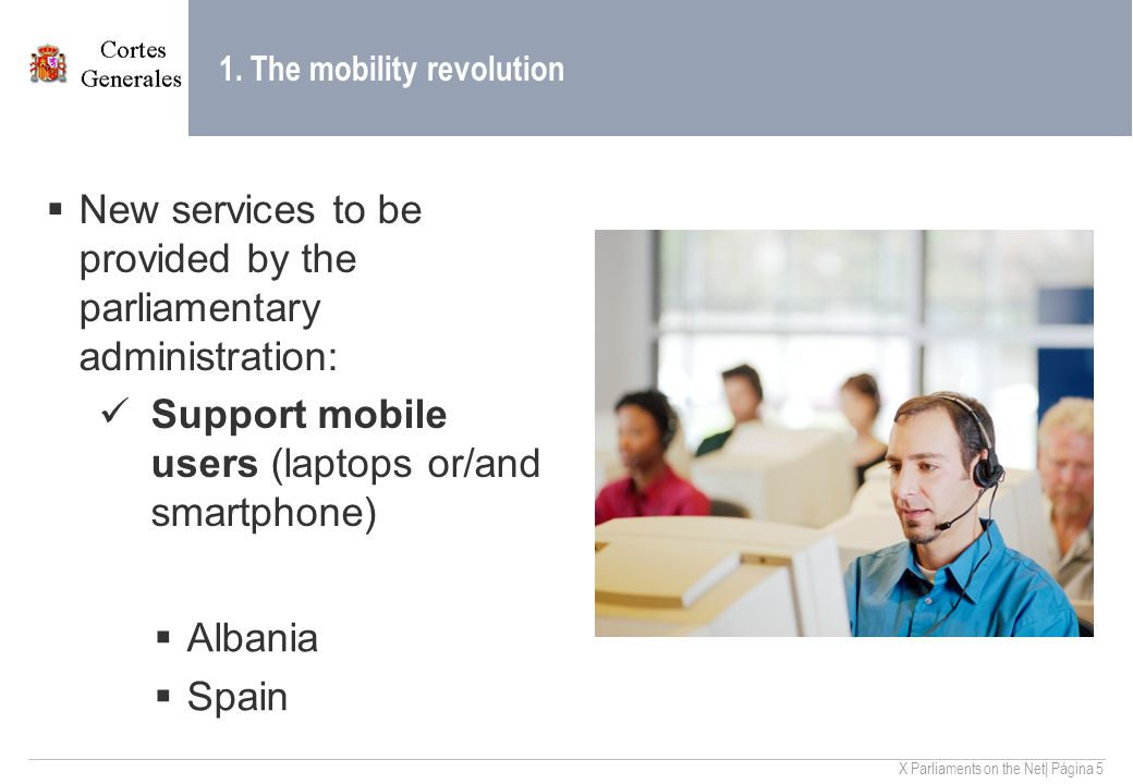 X Parliaments on the Net| Página 5 1. The mobility revolution  New services to be provided by the parliamentary administration: Support mobile users