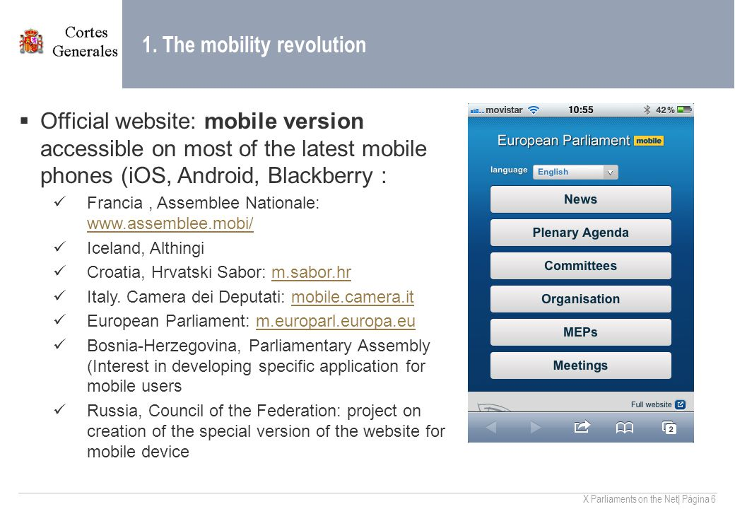 X Parliaments on the Net| Página 6 1. The mobility revolution  Official website: mobile version accessible on most of the latest mobile phones (iOS,