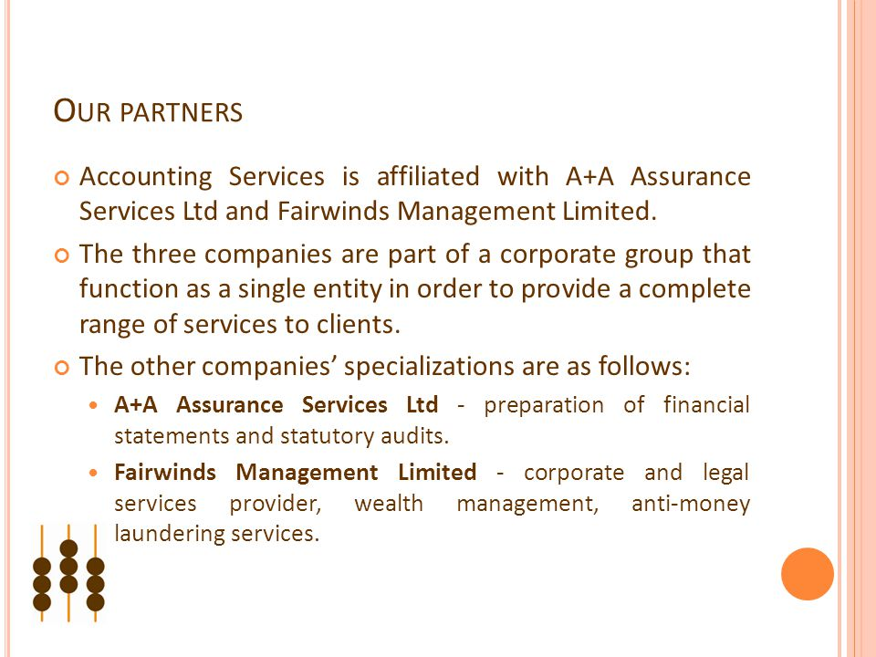O UR PARTNERS Accounting Services is affiliated with A+A Assurance Services Ltd and Fairwinds Management Limited.