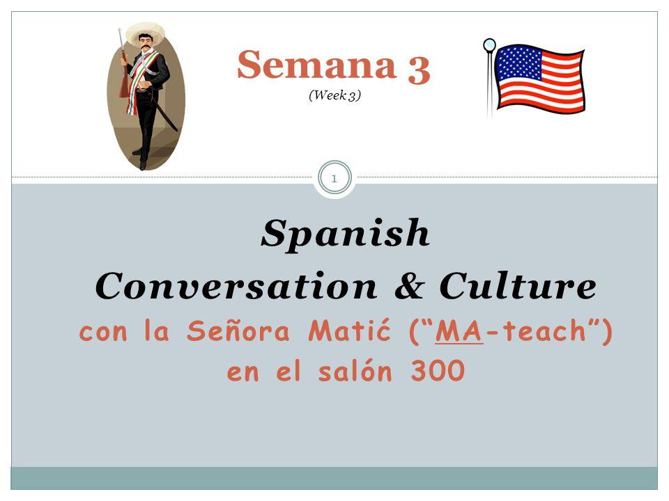 """Spanish Conversation & Culture con la Señora Matić (""""MA-teach"""") en el salón 300 Semana 3 (Week 3) 1"""