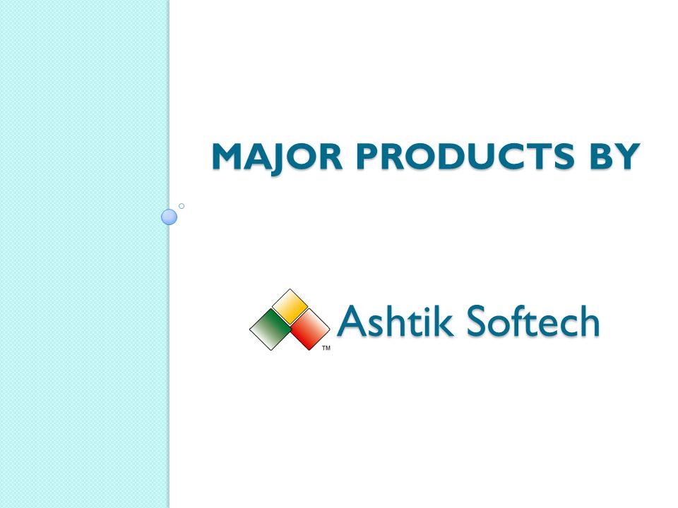 MAJOR PRODUCTS BY Ashtik Softech Ashtik Softech