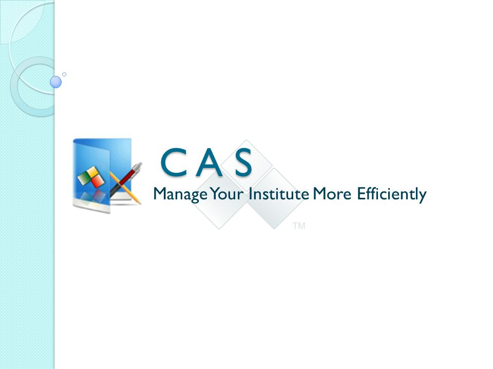 C A S Manage Your Institute More Efficiently