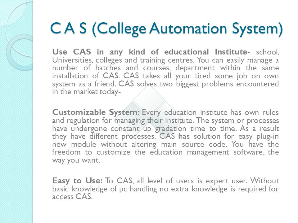 C A S (College Automation System) Use CAS in any kind of educational Institute- school, Universities, colleges and training centres.