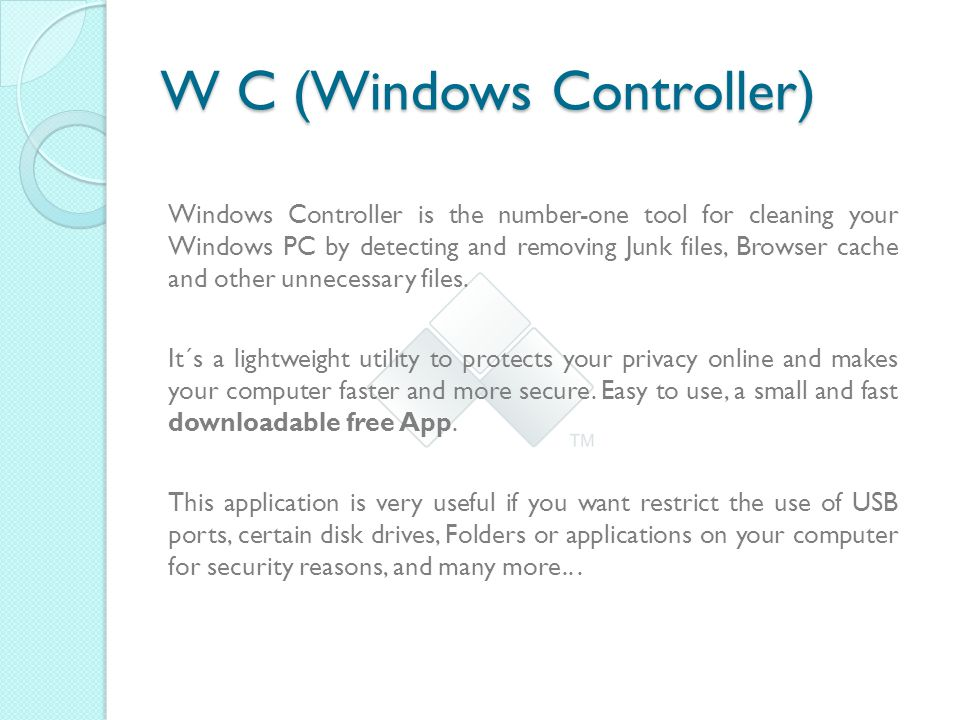 W C (Windows Controller) Windows Controller is the number-one tool for cleaning your Windows PC by detecting and removing Junk files, Browser cache and other unnecessary files.
