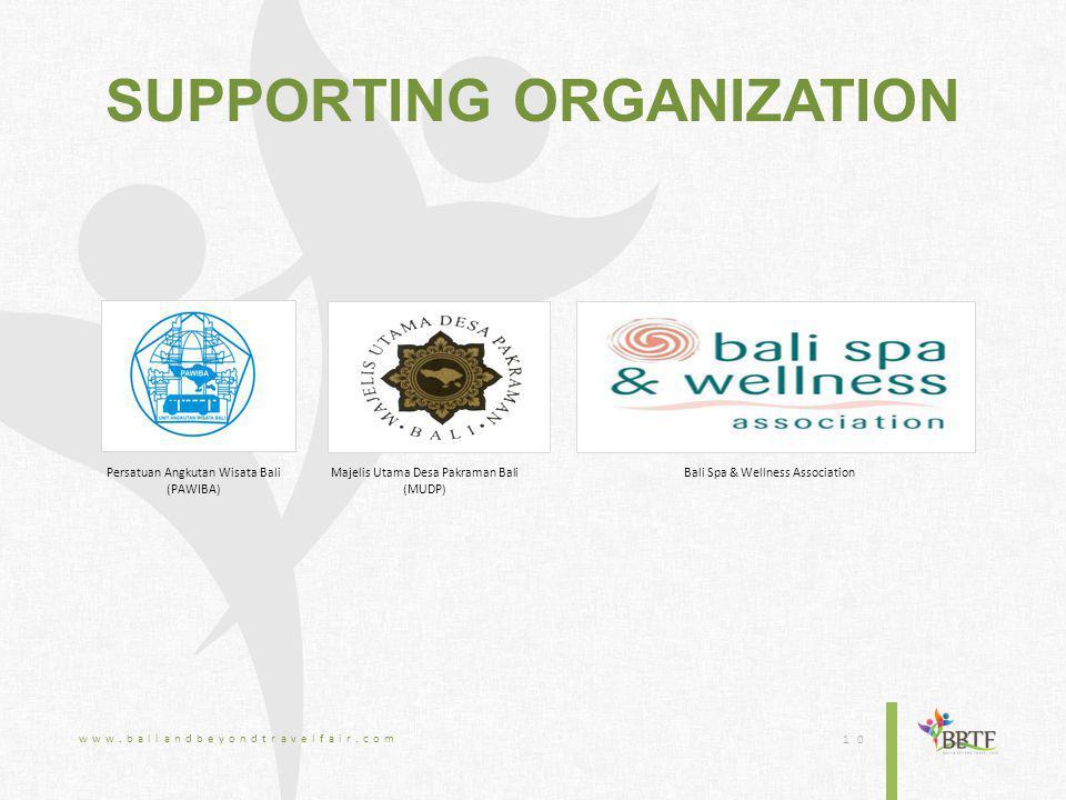 SUPPORTING ORGANIZATION www.baliandbeyondtravelfair.com 10 Persatuan Angkutan Wisata Bali (PAWIBA) Bali Spa & Wellness AssociationMajelis Utama Desa Pakraman Bali (MUDP)