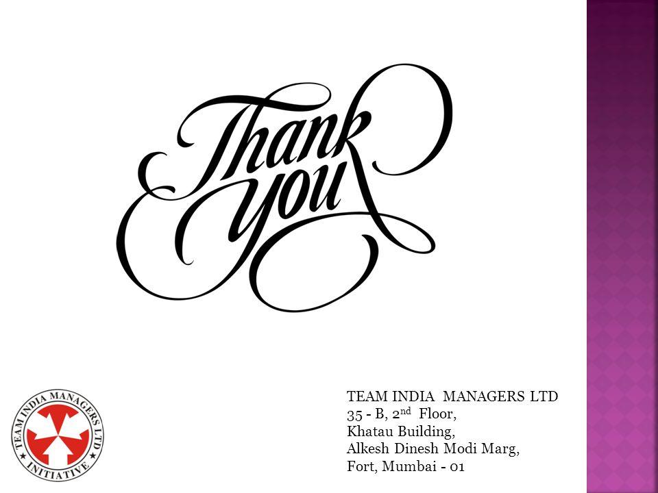 TEAM INDIA MANAGERS LTD 35 - B, 2 nd Floor, Khatau Building, Alkesh Dinesh Modi Marg, Fort, Mumbai - 01