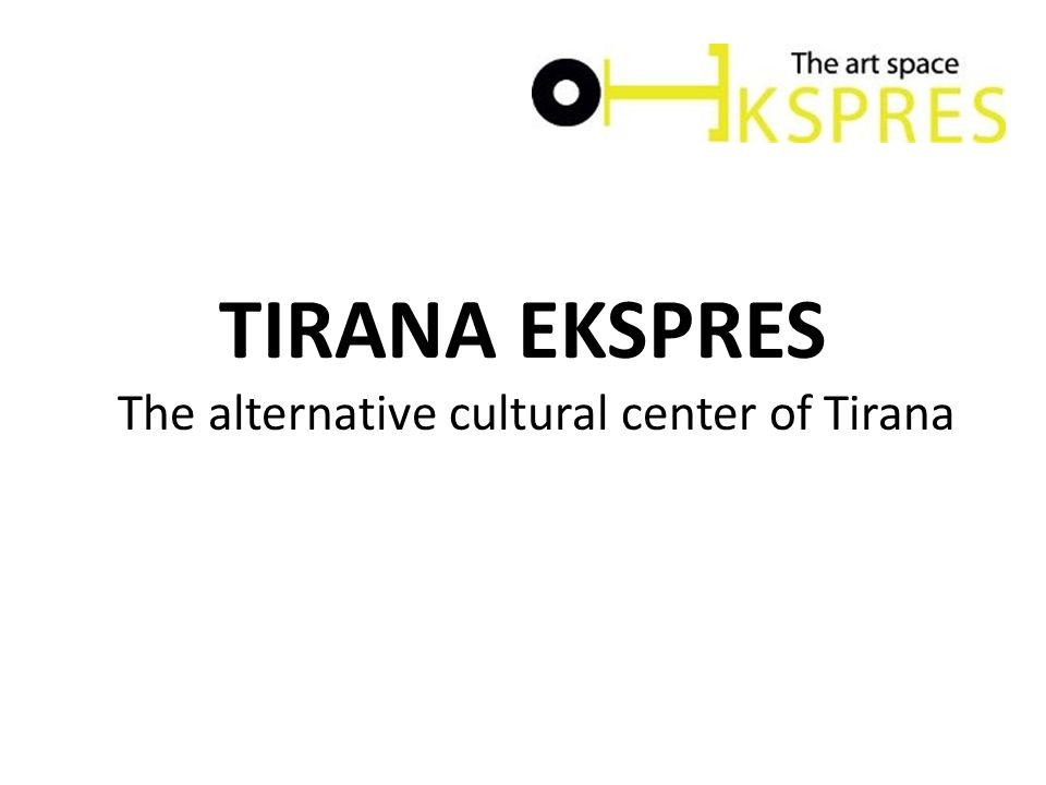 TIRANA EKSPRES The alternative cultural center of Tirana