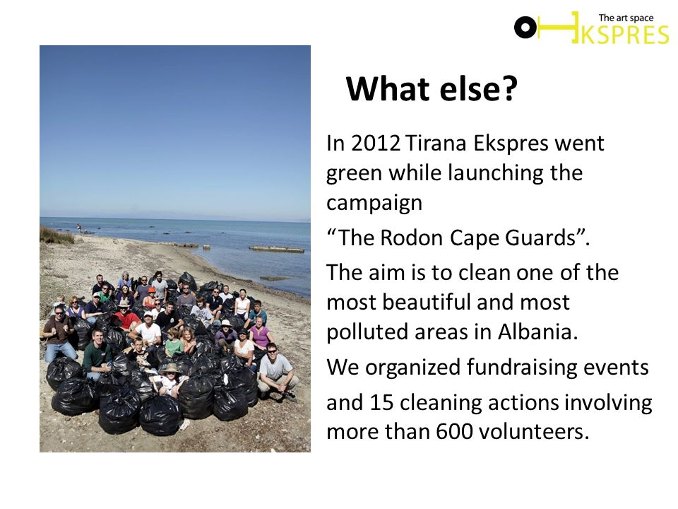 What else. In 2012 Tirana Ekspres went green while launching the campaign The Rodon Cape Guards .