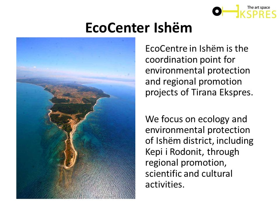 EcoCenter Ishëm EcoCentre in Ishëm is the coordination point for environmental protection and regional promotion projects of Tirana Ekspres.
