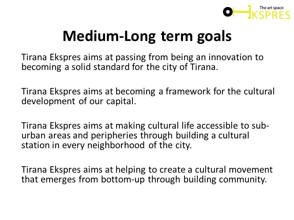 Medium-Long term goals Tirana Ekspres aims at passing from being an innovation to becoming a solid standard for the city of Tirana. Tirana Ekspres aim