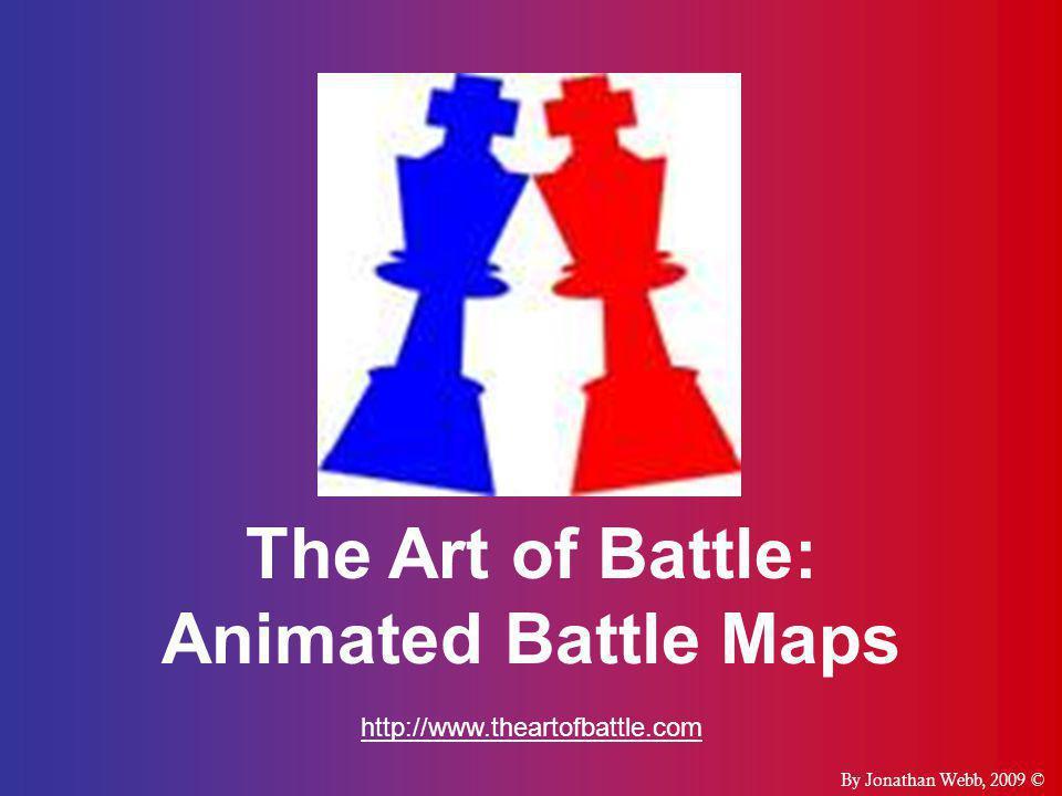 The Art of Battle: Animated Battle Maps http://www.theartofbattle.com By Jonathan Webb, 2009 ©