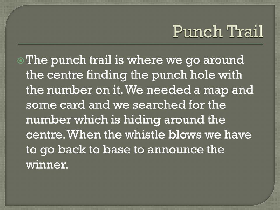  The punch trail is where we go around the centre finding the punch hole with the number on it.