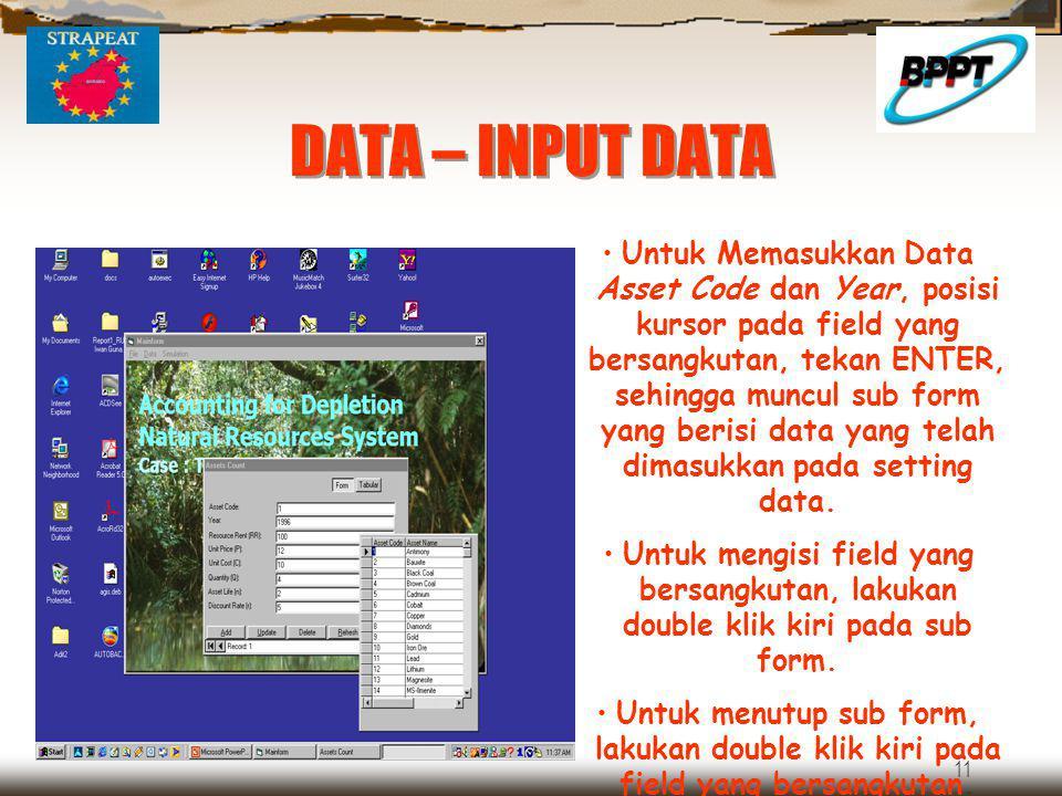 11 DATA – INPUT DATA Untuk Memasukkan Data Asset Code dan Year, posisi kursor pada field yang bersangkutan, tekan ENTER, sehingga muncul sub form yang