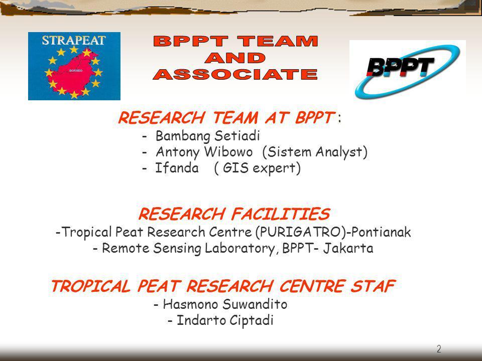 2 RESEARCH TEAM AT BPPT : - Bambang Setiadi - Antony Wibowo (Sistem Analyst) - Ifanda ( GIS expert) RESEARCH FACILITIES -Tropical Peat Research Centre