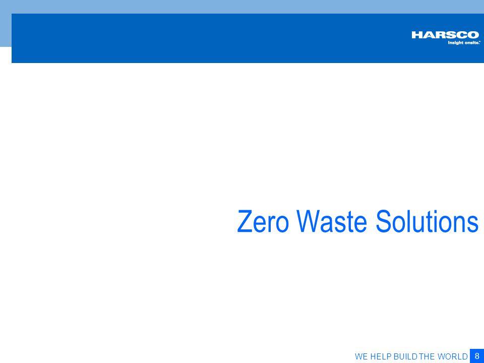 8 WE HELP BUILD THE WORLD Zero Waste Solutions