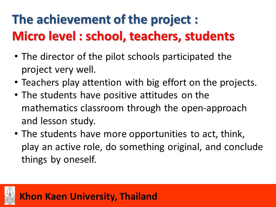 Khon Kaen University, Thailand The achievement of the project : Micro level : school, teachers, students The director of the pilot schools participate